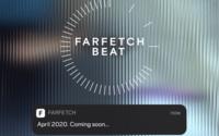 """Farfetch va se convertir au système des """"drops"""" avec le programme Beat"""